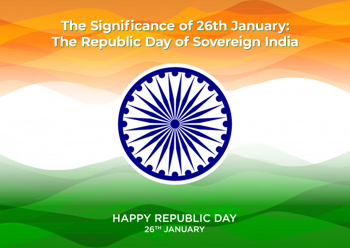 The Significance of 26th January- The Republic Day of Sovereign India